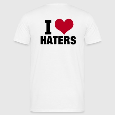I LOVE HATERS - T-shirt Homme