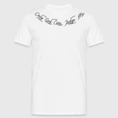 Only god can judge me - T-shirt Homme