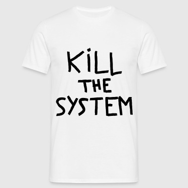 kill the system - T-shirt Homme