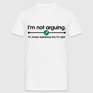 Not Arguing - Mannen T-shirt