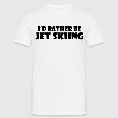 id rather be jet skiing - Men's T-Shirt