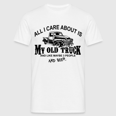 All I care about is my Truck and like maybe 3 peo - Men's T-Shirt