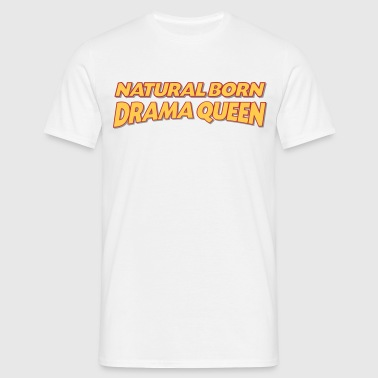 Natural born drama queen 3col - Men's T-Shirt