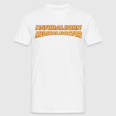 Natural born medical doctor 3col - Men's T-Shirt