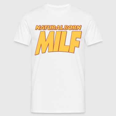 Natural born milf 3col - Men's T-Shirt
