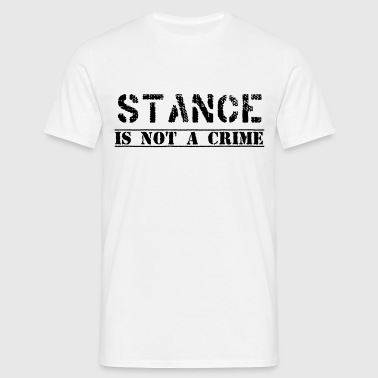 #stanceisnotacrime by GusiStyle - Männer T-Shirt