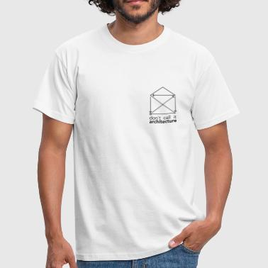 Don`t call it architecture - Männer T-Shirt