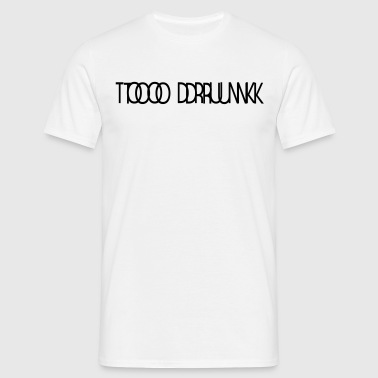 TOO DRUNK 1 - Männer T-Shirt