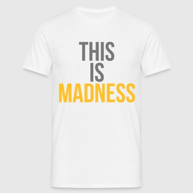 This is madness - T-shirt Homme