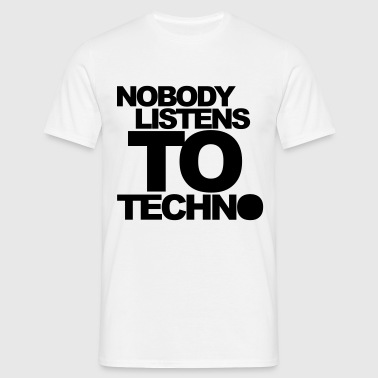 Nobody Listens To Techno Quote - Men's T-Shirt