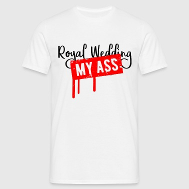 Royal Wedding My Ass Funny Anti Slogan - Men's T-Shirt