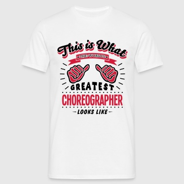 choreographer worlds greatest looks like - Men's T-Shirt