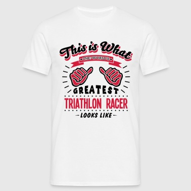 triathlon racer worlds greatest looks li - Men's T-Shirt