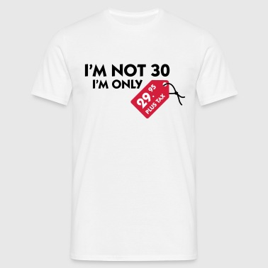 I m not 30, I'm only 29,99 € plus tax - Men's T-Shirt