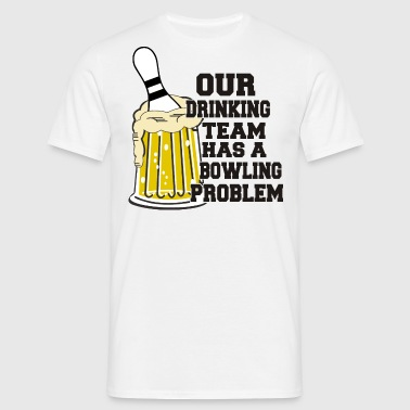 Bowling Our Drinking Team Has Bowling Problem - Men's T-Shirt