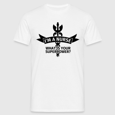 I'm a Nurse - What is Your Superpower? - T-shirt Homme