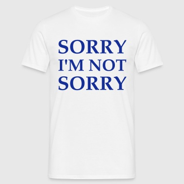 Sorry I'm Not Sorry - Männer T-Shirt