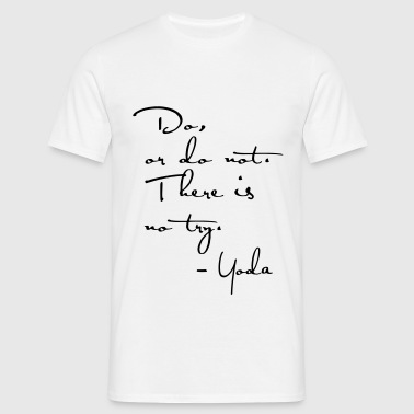 Yoda Quote - Do or do not, there is no try. - Men's T-Shirt
