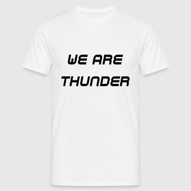 we are thunder - Männer T-Shirt