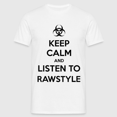 Keep Calm And Listen to Rawstyle - Men's T-Shirt