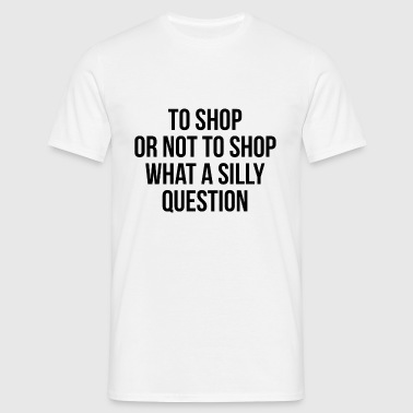 to shop or not to shop what a silly question - T-shirt Homme