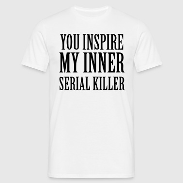 YOU INSPIRE MY INNER SERIAL KILLER - T-shirt herr