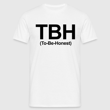 TBH (To Be Honest) - Men's T-Shirt