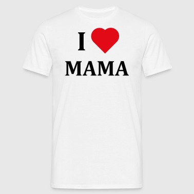 ++ I LOVE MAMA ++ - Men's T-Shirt