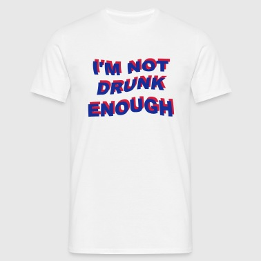 i'm not drunk enough 2 - Mannen T-shirt