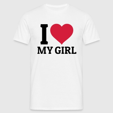 I love my Girl - T-shirt Homme