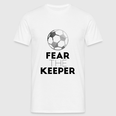 Football: Fear the keeper! - Men's T-Shirt