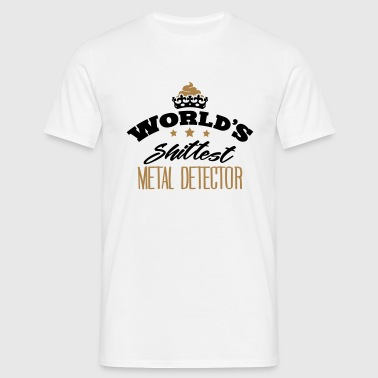 worlds shittest metal detector - Men's T-Shirt