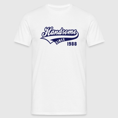 Handsome SINCE 1988 - Birthday Geburtstag Anniversaire - Men's T-Shirt