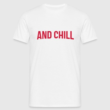and chill - Männer T-Shirt