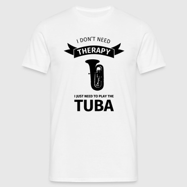 I don't need therapy I just need to play the tuba - T-shirt Homme