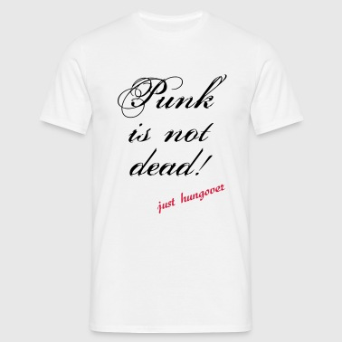 punk is not dead, just hungover - T-shirt Homme