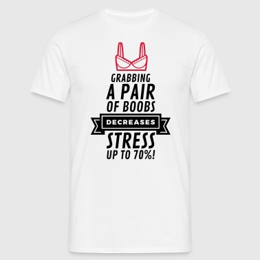 Touching breasts reduces stress! - Men's T-Shirt