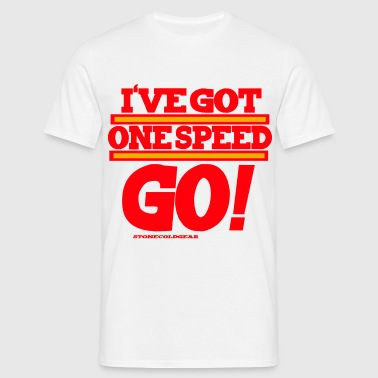 I've got one speed.. go!  - Men's T-Shirt