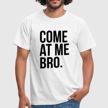 come at me bro - T-shirt Homme
