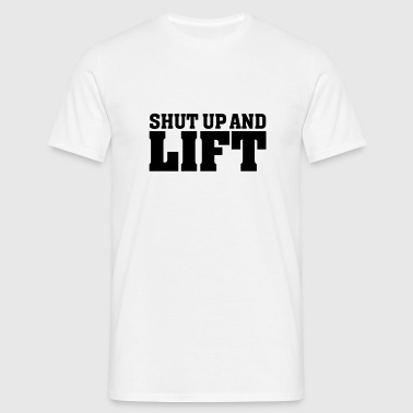 Shut Up And Lift - Men's T-Shirt