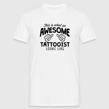 awesome tattooist looks like - Men's T-Shirt
