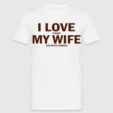 i love it when my wife lets me go climbing - Men's T-Shirt