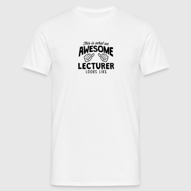 awesome lecturer looks like - Men's T-Shirt