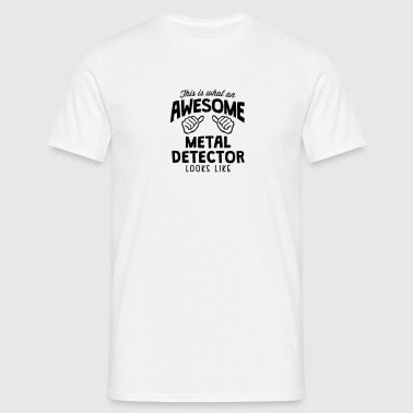 awesome metal detector looks like - Men's T-Shirt