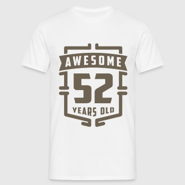 Awesome 52 Years Old - Men's T-Shirt