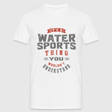 It's a Water Sports Thing - Men's T-Shirt