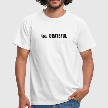 be. GRATEFUL Mens - Men's T-Shirt
