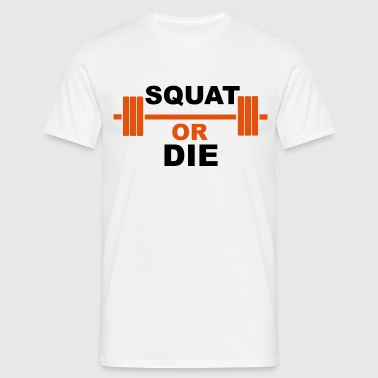 Squat or die  - T-shirt Homme