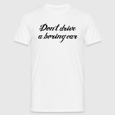 JDM Don't drive boring cars | T-shirts JDM - Men's T-Shirt