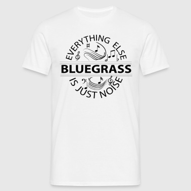 bluegrass everything else is just noise - Men's T-Shirt